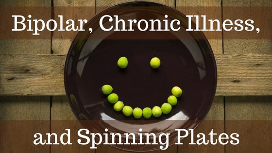 Bipolar, Chronic Illness, and Spinning Plates