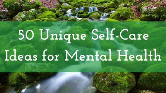 50 Unique Self-Care Ideas for Mental Health