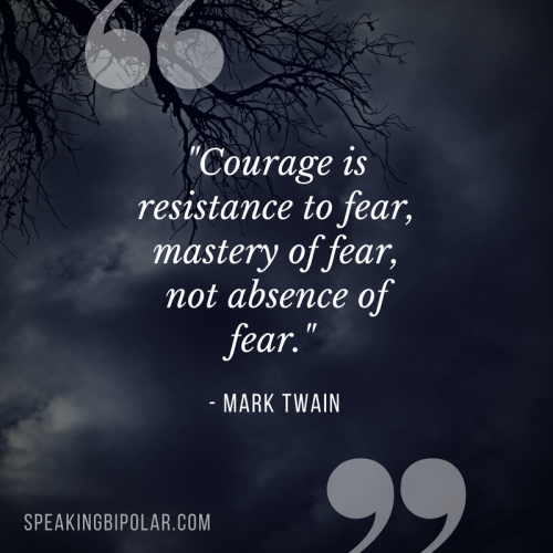 """""""Courage is resistance to fear, mastery of fear, not absence of fear."""" - Mark Twain"""