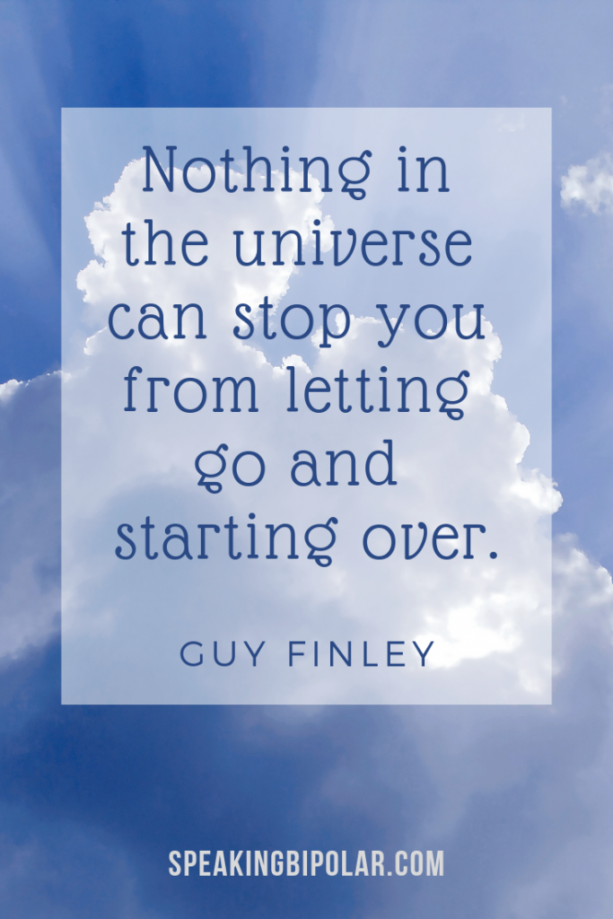 Quote: Nothing in the universe can stop you from letting go and starting over. By Guy Finley. It's inevitable that life will knock you down. Staying down is a choice. What can you do to make this year the best it can be?