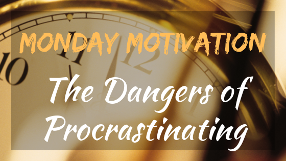 Monday Motivation: The Dangers of Procrastinating | #mondaymotivation #inspiration