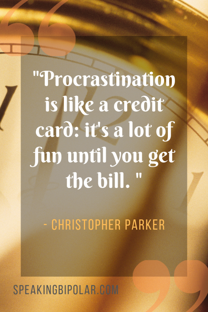 """""""Procrastination is like a credit card: it's a lot of fun until you get the bill. """" - Christopher Parker 