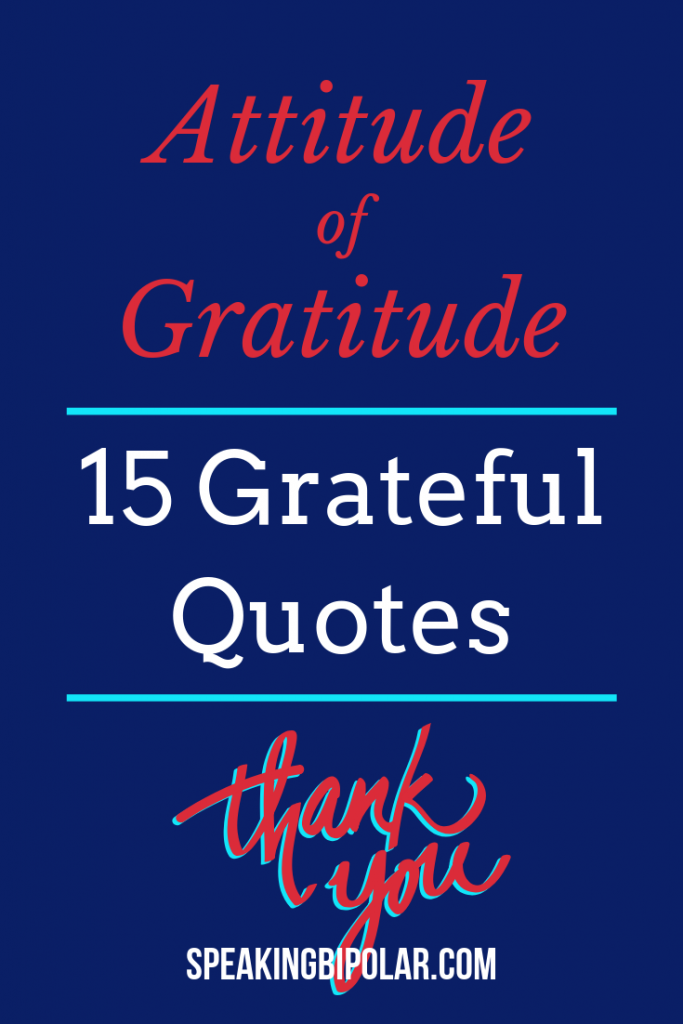 Achieve an attitude of gratitude in Part 2 of the Spotlight on Gratitude series. This post features eight more inspiring gratitude quotes with ideas of how to apply them in your life.   #gratitude #chronicillness #bipolar #spoonie #mentalillness #SpeakingBipolar