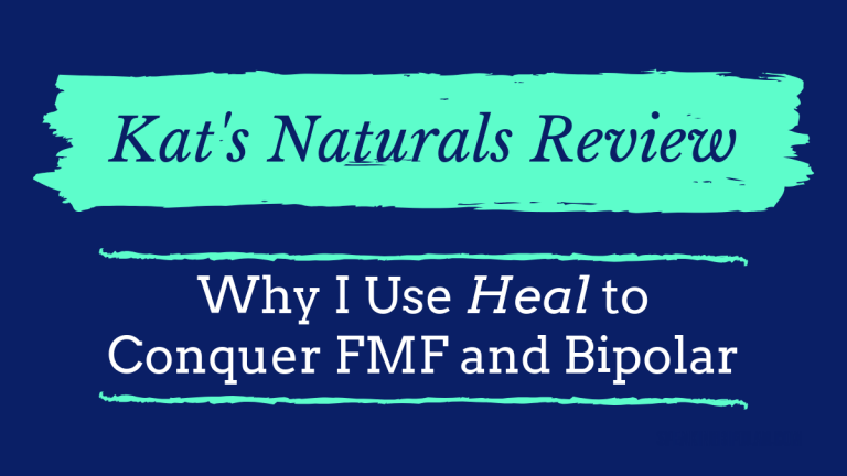 Why I Use Heal By Kat's Naturals to Conquer FMF and Bipolar (Review)