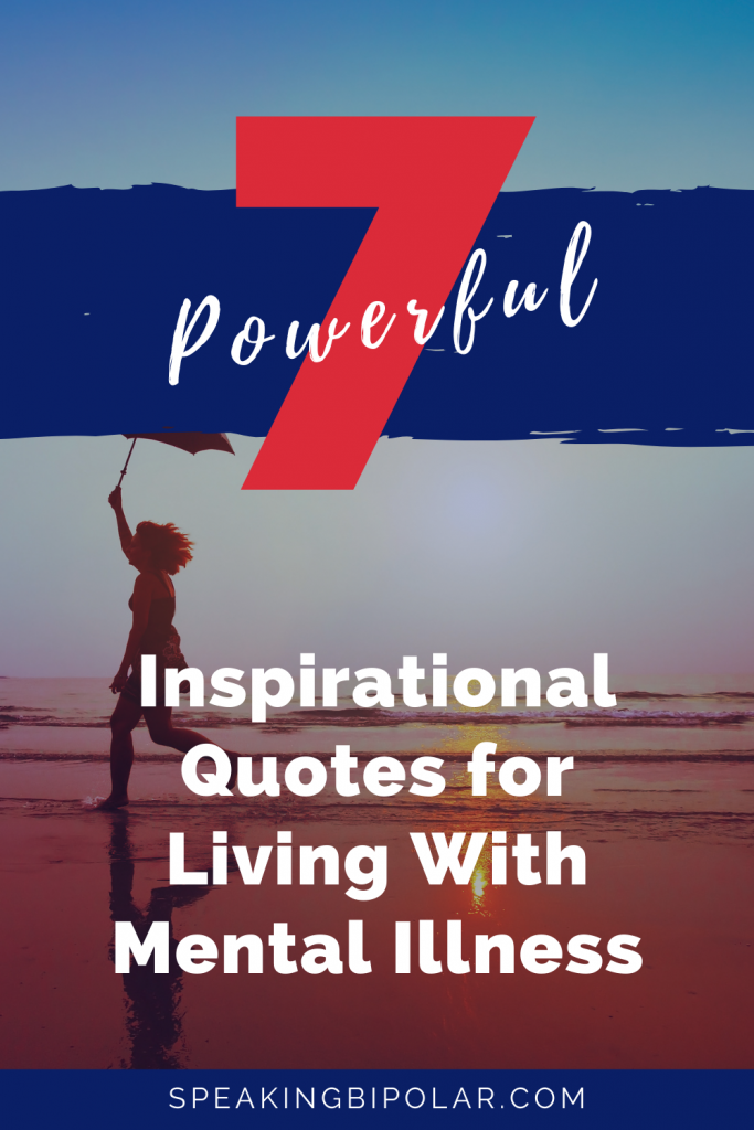 Start your week right with these seven inspirational quotes for living with mental illness. Includes commentary to help you apply it to your life. | #quotes #inspiration #motivation #mentalhealth
