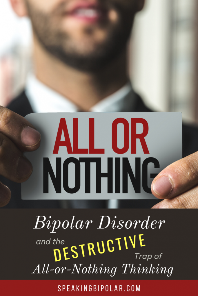 Bipolar disorder can make you feel like you can do everything or nothing at all. This post reveals how all-or-nothing thinking affected one blogger's life.