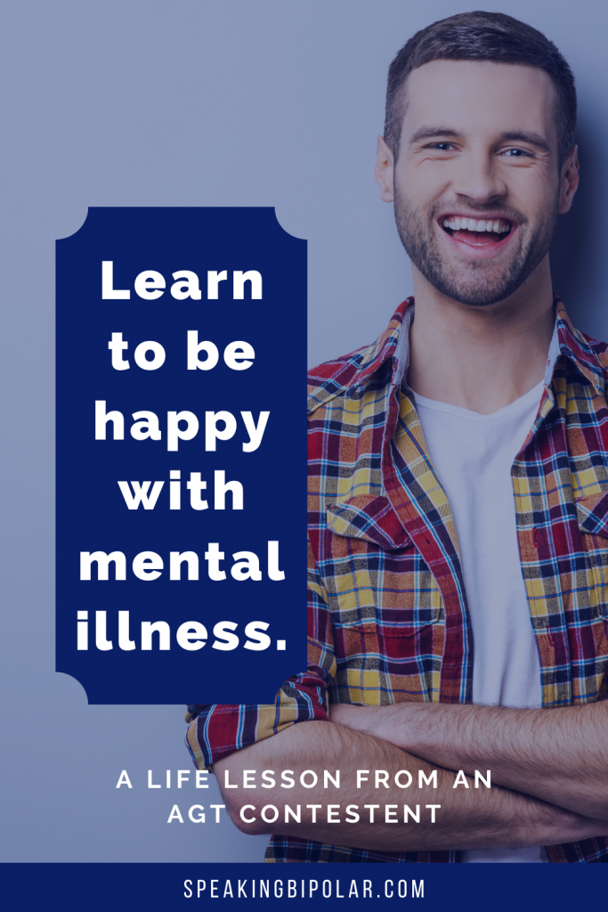 """Quote: """"You can't wait until life isn't hard anymore before you decide to be happy."""" - Nightbirde - Learn to be happy with mental illness. Read an inspiring post about a contestant from America's Got Talent season 16. 