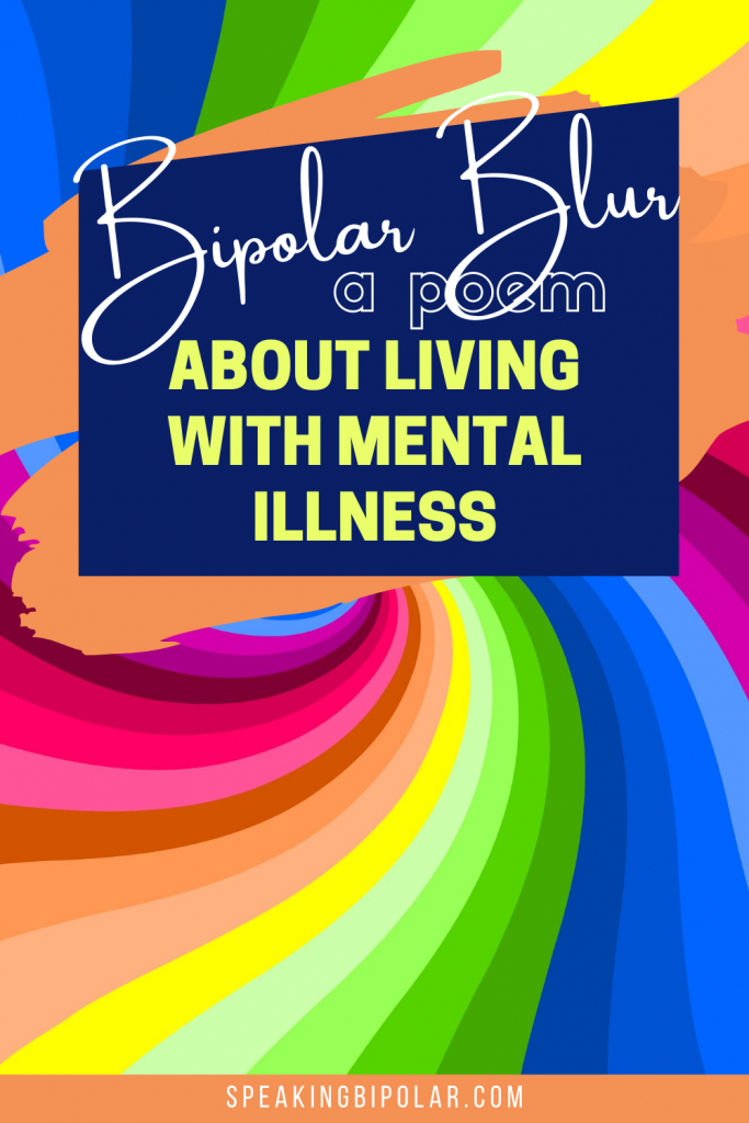 The Bipolar Blur poem describes the days when the world is nothing but a swirl around you. The term developed from the need to explain these hazy days. | #bipolar #mentalillnessawareness #poem #poetry