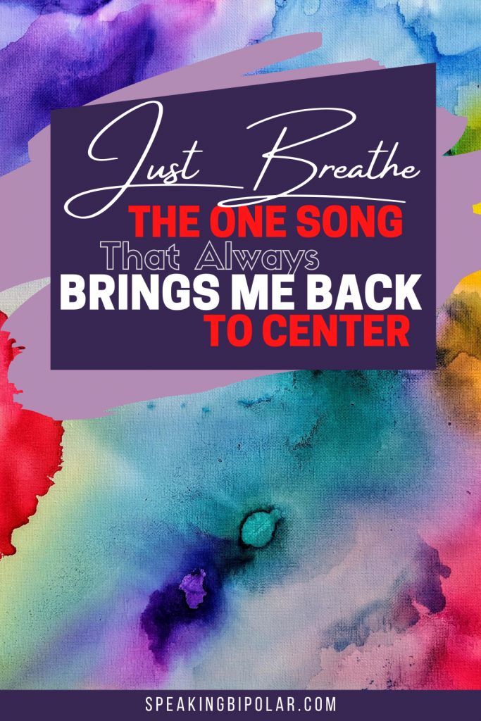 Sometimes You Need to Just Breathe. The one song that always brings me back to center. | #mentalhealth #lifelessons