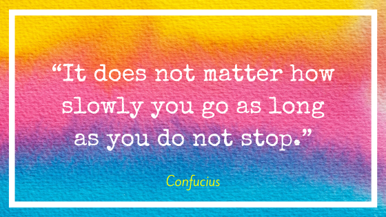 """Quote by Confucius, """"It does not matter how slowly you go so long as you do not stop."""""""