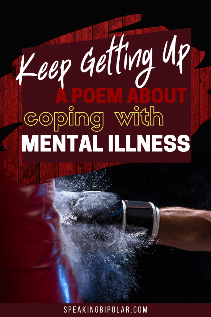 Mental and chronic illnesses do their best to knock you down. No matter what happens, you need to keep getting up. This poem will inspire you to keep fighting. | #poem #poetry #endurance #mentalillness