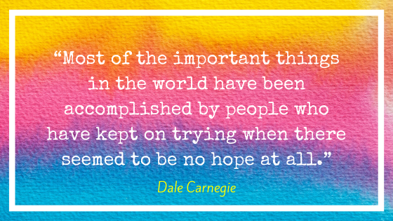 """Quote by Dale Carnegie, """"""""Most of the important things in the world have been accomplished by people who have kept on trying when there seemed to be no hope at all."""""""