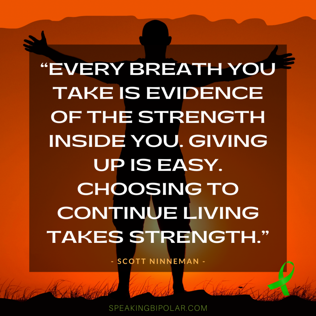 Quote: Every breath you take is evidence of the strength inside you. Giving up is easy. Choosing to continue living takes strength. - It's challenging to know what to say to someone with depression. These eight positive phrases will help choose the right words. | #depression #mentalillness #mentalillnessmatters #bipolarstrong #mentalillnessawareness