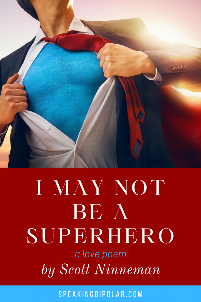 I May Not Be a Superhero is a follow up to the popular poem If I Were a Superhero. Both poems written by Scott Ninneman.